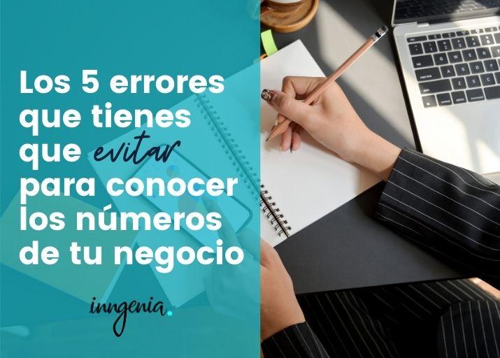 evita estos errores y conoce los números reales de tu negocio